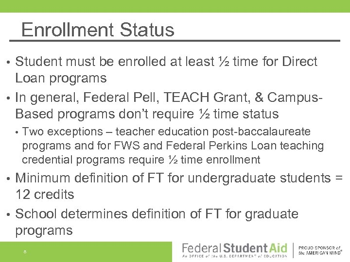 Enrollment Status Student must be enrolled at least ½ time for Direct Loan programs