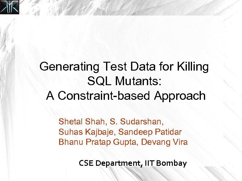 Generating Test Data for Killing SQL Mutants: A Constraint-based Approach Shetal Shah, S. Sudarshan,