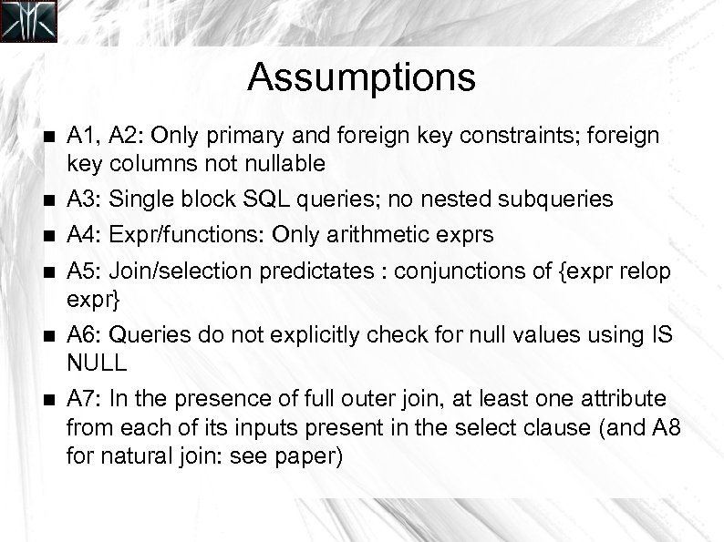 Assumptions A 1, A 2: Only primary and foreign key constraints; foreign key columns