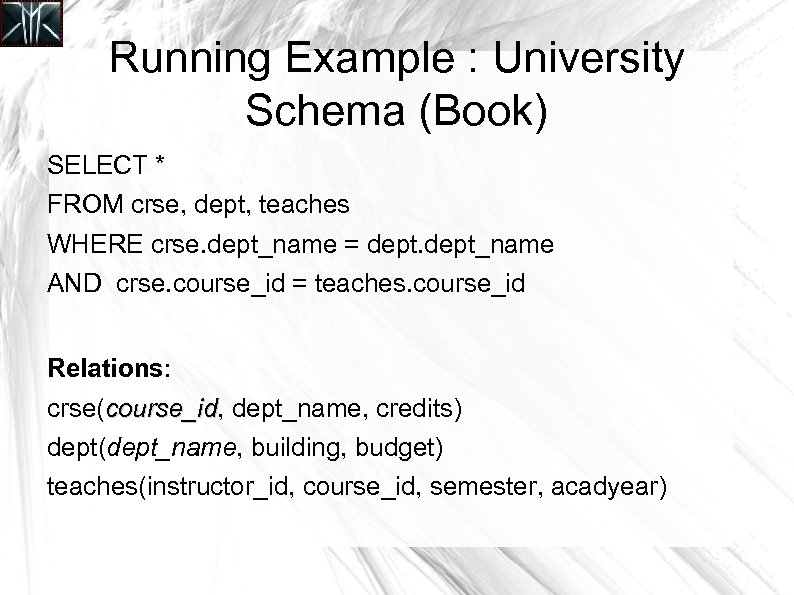 Running Example : University Schema (Book) SELECT * FROM crse, dept, teaches WHERE crse.