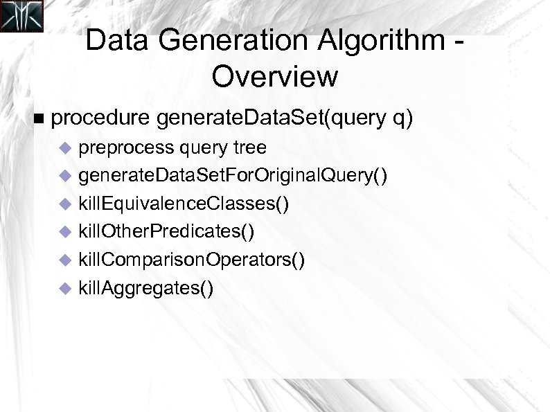 Data Generation Algorithm Overview procedure generate. Data. Set(query q) preprocess query tree generate. Data.