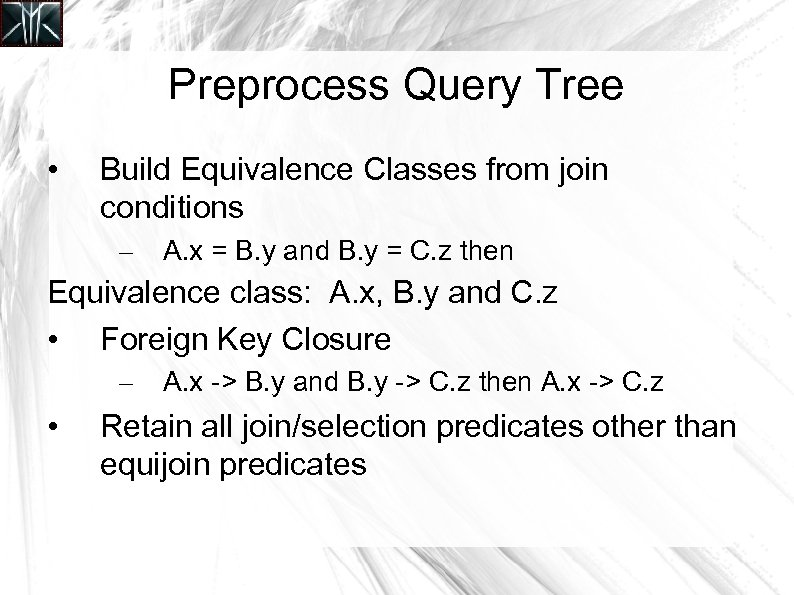 Preprocess Query Tree • Build Equivalence Classes from join conditions – A. x =