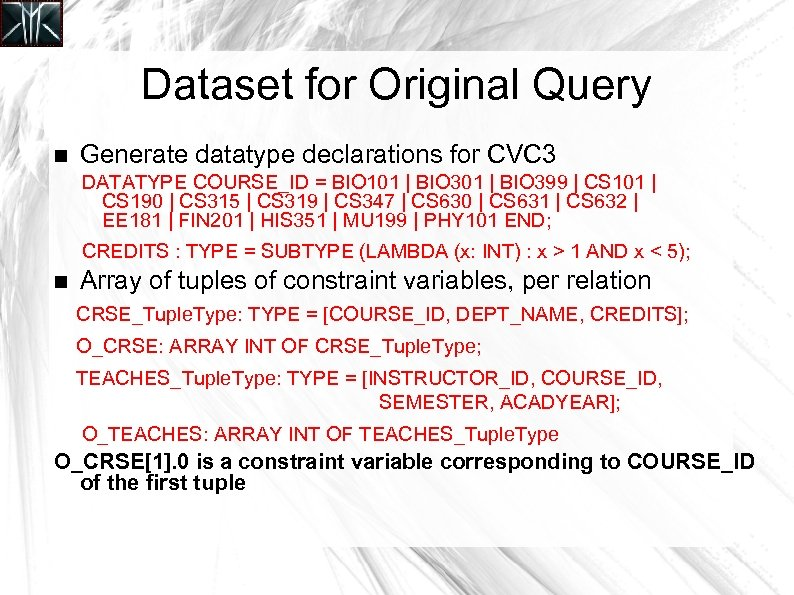 Dataset for Original Query Generate datatype declarations for CVC 3 DATATYPE COURSE_ID = BIO