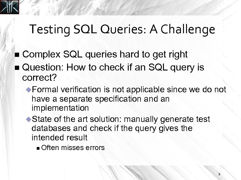 Testing SQL Queries: A Challenge Complex SQL queries hard to get right Question: How