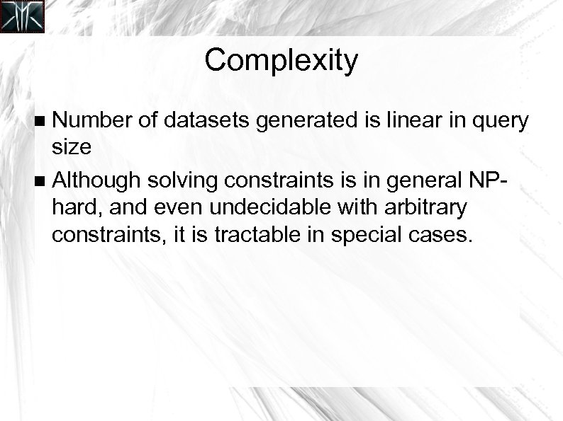 Complexity Number of datasets generated is linear in query size Although solving constraints is