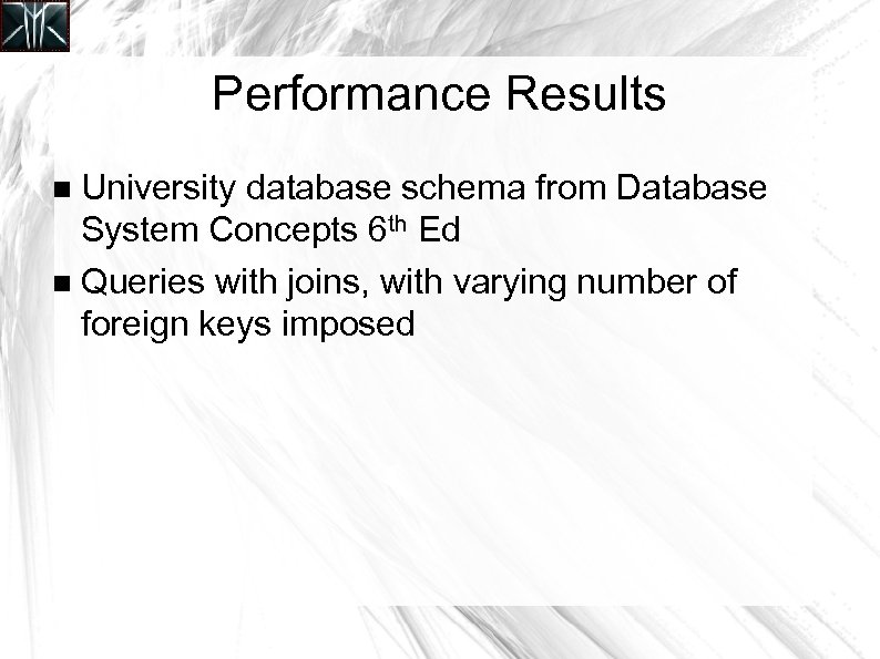 Performance Results University database schema from Database System Concepts 6 th Ed Queries with