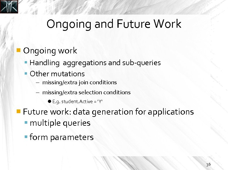 Ongoing and Future Work Ongoing work Handling aggregations and sub-queries Other mutations missing/extra join