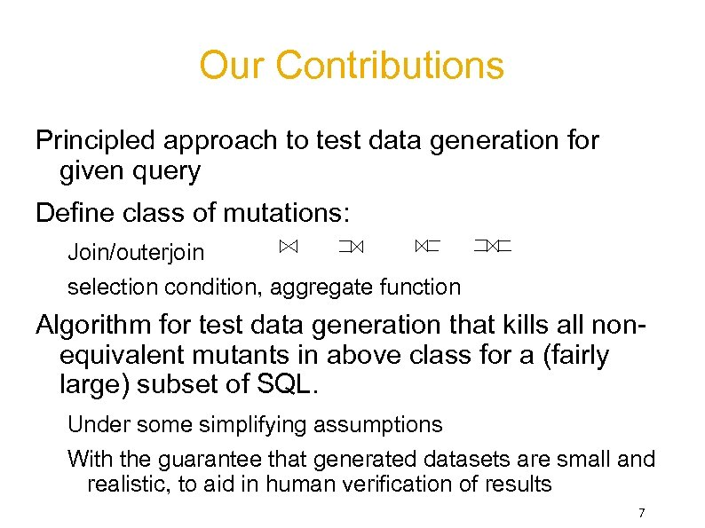 Our Contributions Principled approach to test data generation for given query Define class of