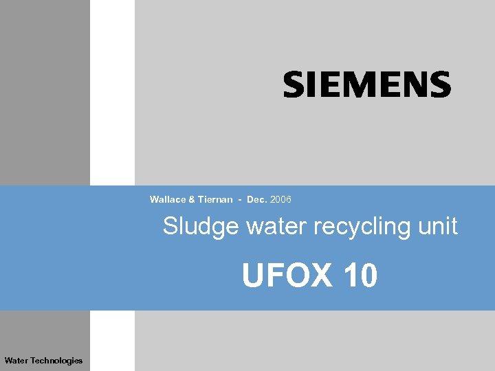 Wallace & Tiernan - Dec. 2006 Sludge water recycling unit UFOX 10 Water Technologies