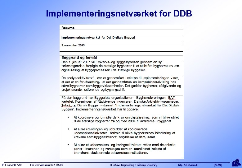 Implementeringsnetværket for DDB IKT kurser B AAU Per Christiansson 23. 11. 2005 IT in