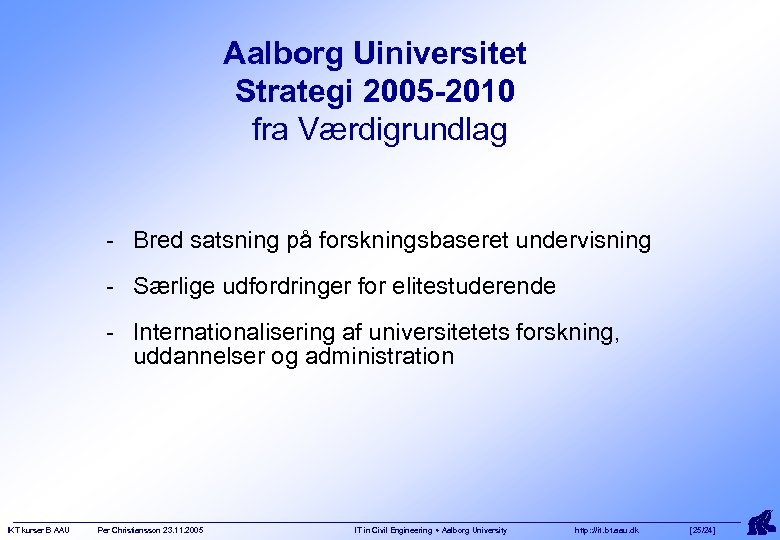 Aalborg Uiniversitet Strategi 2005 -2010 fra Værdigrundlag - Bred satsning på forskningsbaseret undervisning -