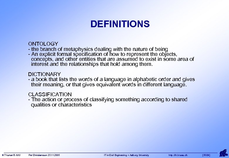 DEFINITIONS ONTOLOGY - the branch of metaphysics dealing with the nature of being -