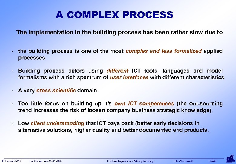 A COMPLEX PROCESS The implementation in the building process has been rather slow due