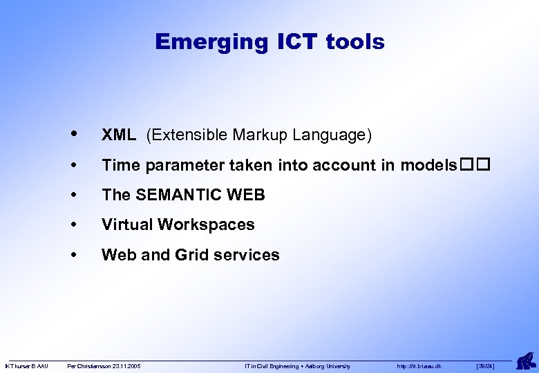 Emerging ICT tools • • Time parameter taken into account in models • The