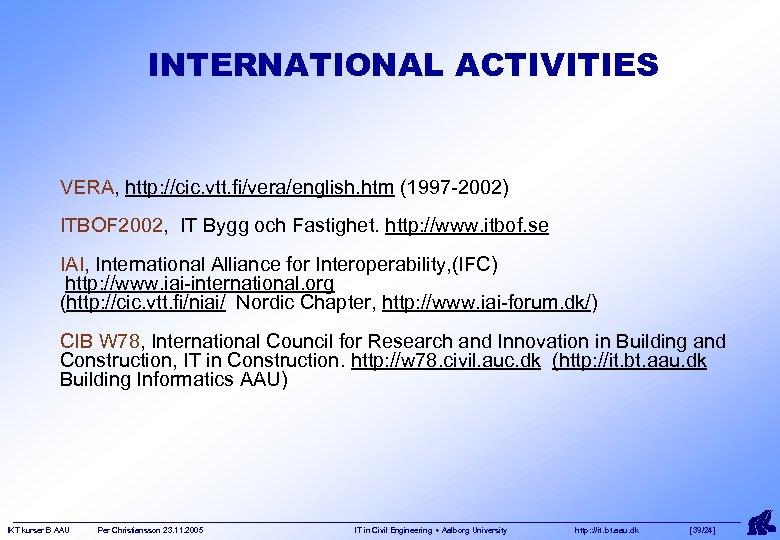 INTERNATIONAL ACTIVITIES VERA, http: //cic. vtt. fi/vera/english. htm (1997 -2002) ITBOF 2002, IT Bygg