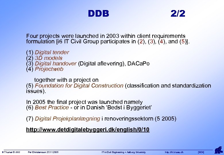 DDB 2/2 Four projects were launched in 2003 within client requirements formulation [i 6