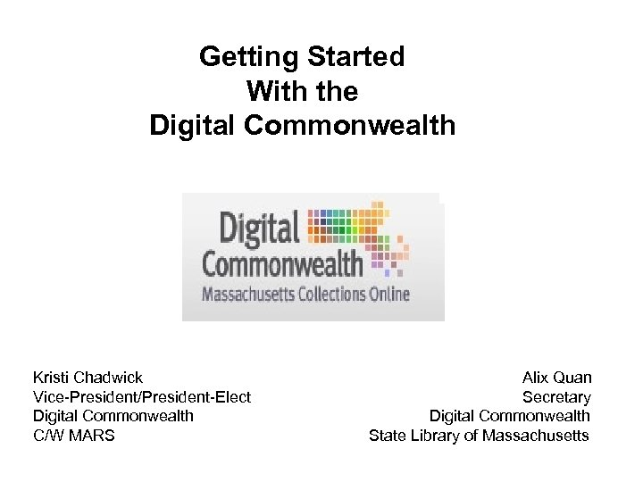 Getting Started With the with the Digital Commonwealth Digital with the Commonwealth Kristi Chadwick