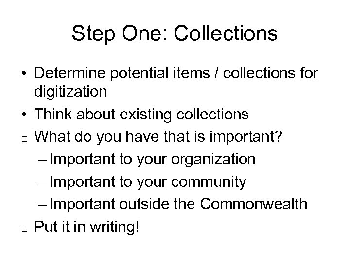 Step One: Collections • Determine potential items / collections for digitization • Think about