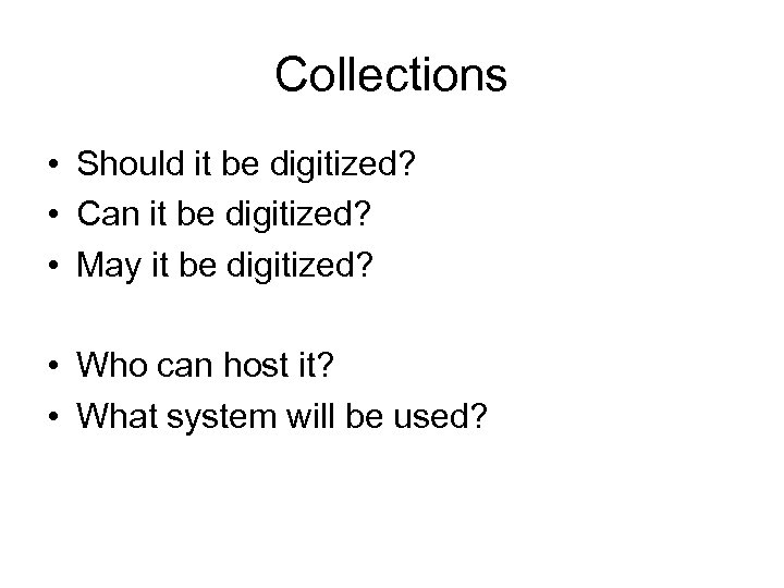 Collections • Should it be digitized? • Can it be digitized? • May it