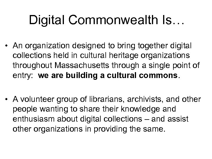Digital Commonwealth Is… • An organization designed to bring together digital collections held in