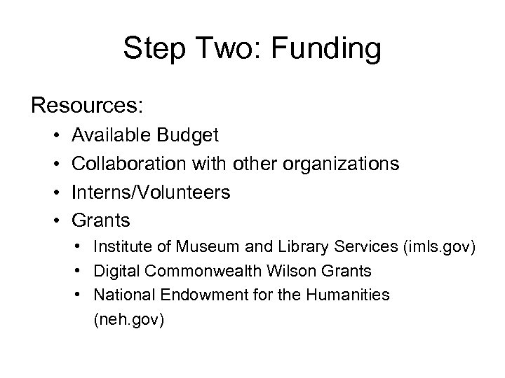 Step Two: Funding Resources: • • Available Budget Collaboration with other organizations Interns/Volunteers Grants
