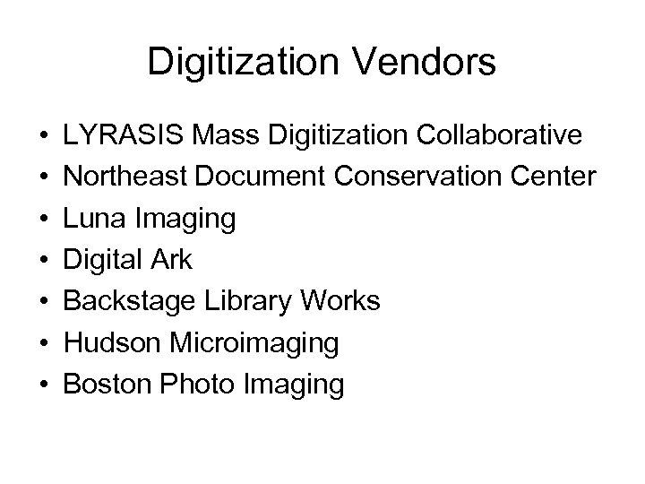 Digitization Vendors • • LYRASIS Mass Digitization Collaborative Northeast Document Conservation Center Luna Imaging