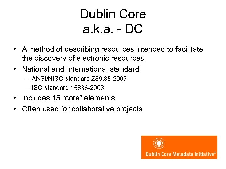 Dublin Core a. k. a. - DC • A method of describing resources intended