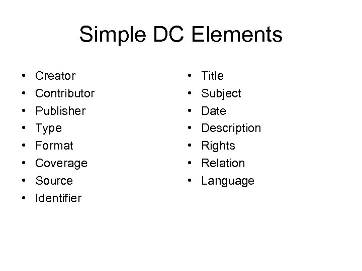 Simple DC Elements • • Creator Contributor Publisher Type Format Coverage Source Identifier •