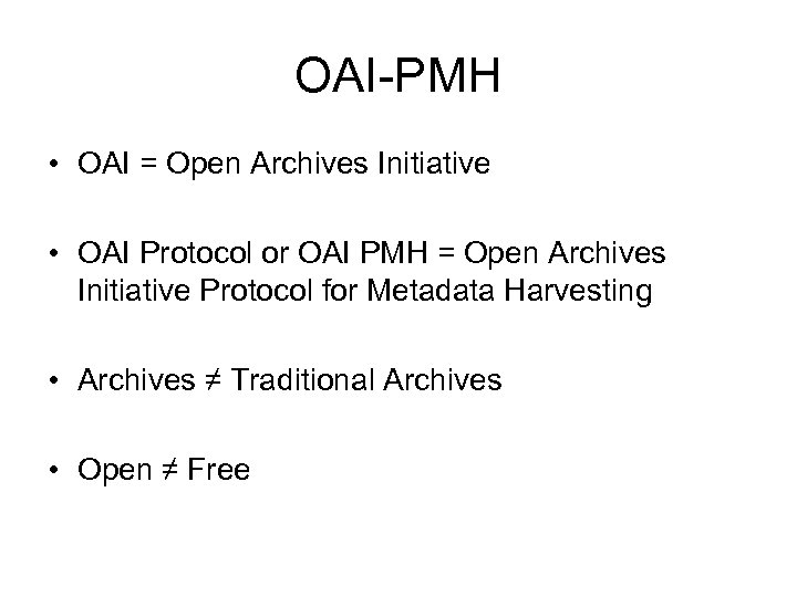OAI-PMH • OAI = Open Archives Initiative • OAI Protocol or OAI PMH =