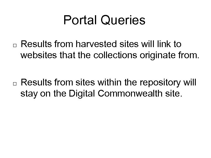 Portal Queries Results from harvested sites will link to websites that the collections originate