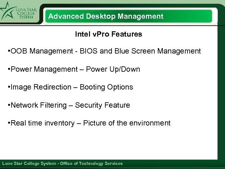 Advanced Desktop Management Intel v. Pro Features • OOB Management - BIOS and Blue