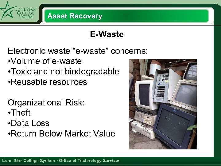 """Asset Recovery E-Waste Electronic waste """"e-waste"""" concerns: • Volume of e-waste • Toxic and"""