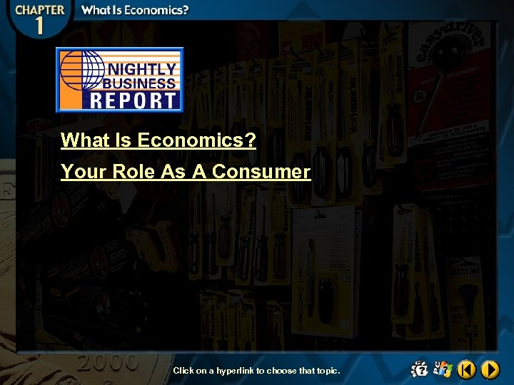 What Is Economics? Your Role As A Consumer Click on a hyperlink to choose