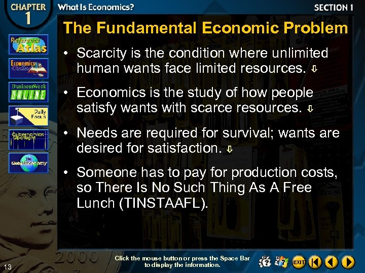 The Fundamental Economic Problem • Scarcity is the condition where unlimited human wants face