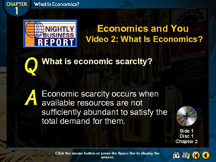 Economics and You Video 2: What Is Economics? What is economic scarcity? Economic scarcity