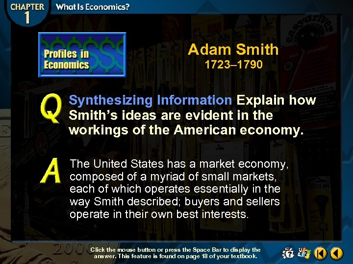 Adam Smith 1723– 1790 Synthesizing Information Explain how Smith's ideas are evident in the