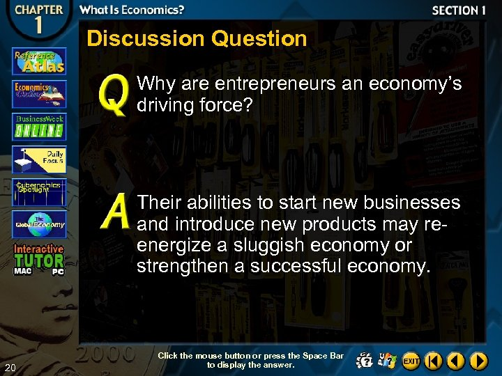 Discussion Question Why are entrepreneurs an economy's driving force? Their abilities to start new