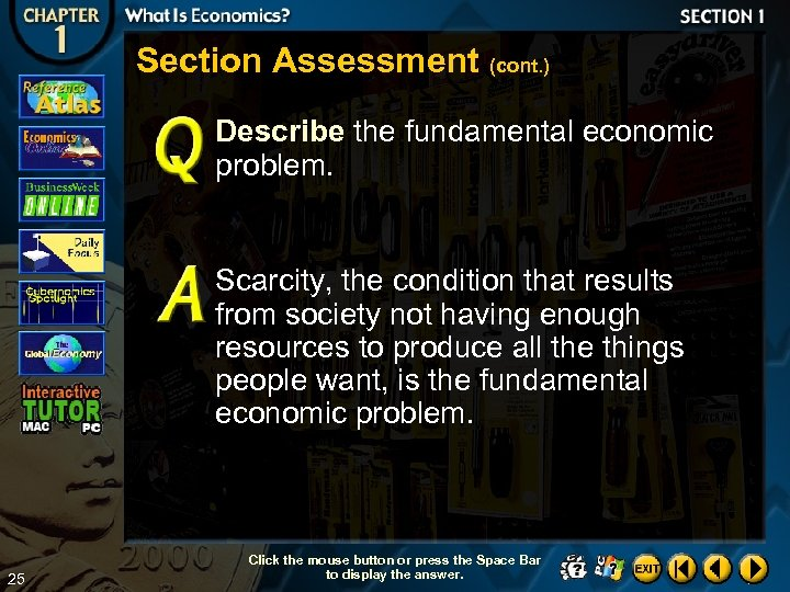 Section Assessment (cont. ) Describe the fundamental economic problem. Scarcity, the condition that results
