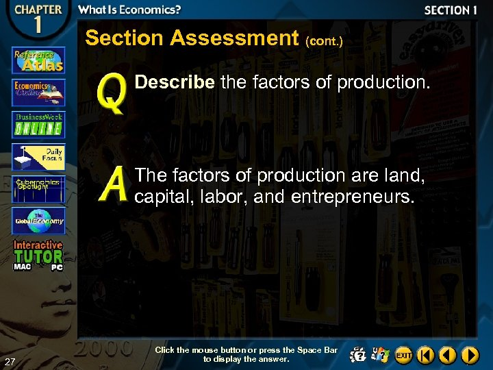 Section Assessment (cont. ) Describe the factors of production. The factors of production are