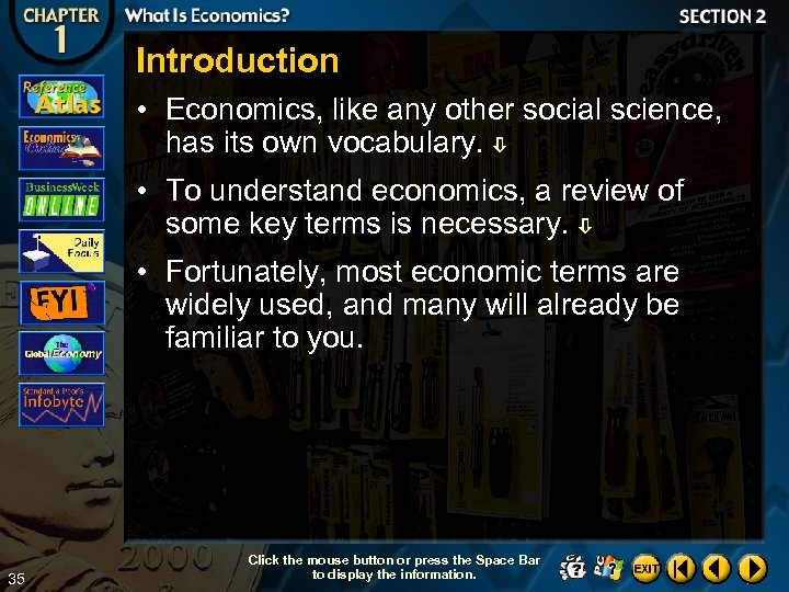 Introduction • Economics, like any other social science, has its own vocabulary. • To