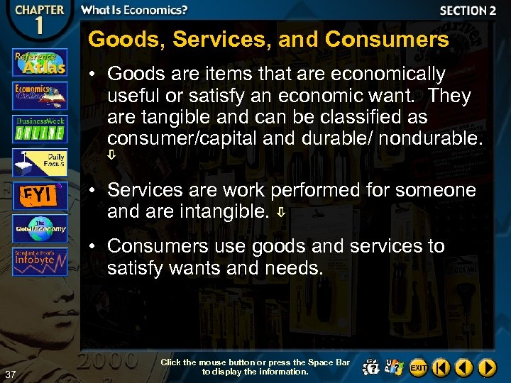 Goods, Services, and Consumers • Goods are items that are economically useful or satisfy