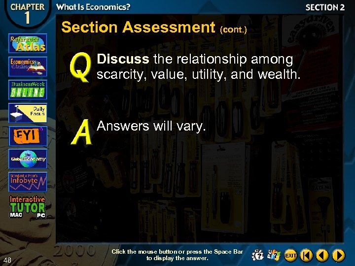 Section Assessment (cont. ) Discuss the relationship among scarcity, value, utility, and wealth. Answers