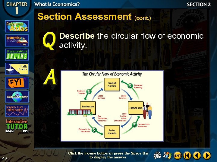 Section Assessment (cont. ) Describe the circular flow of economic activity. 49 Click the