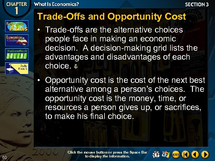 Trade-Offs and Opportunity Cost • Trade-offs are the alternative choices people face in making