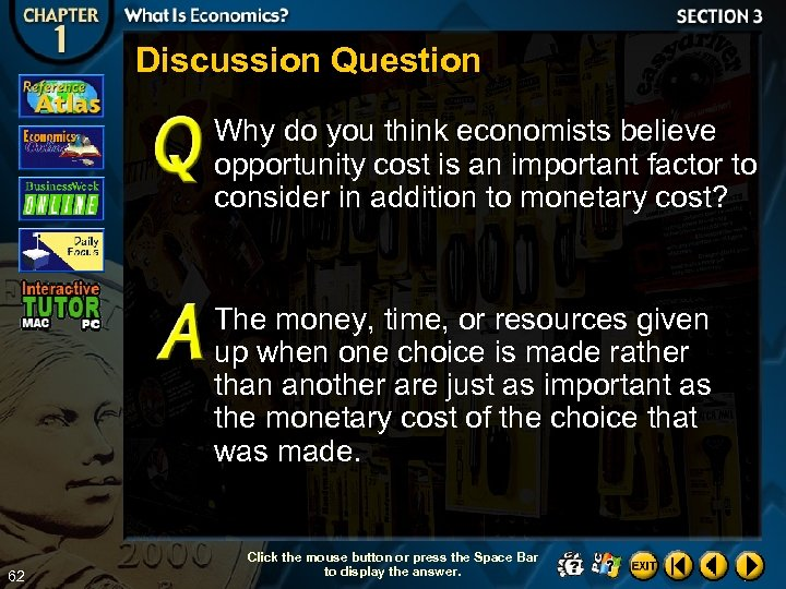 Discussion Question Why do you think economists believe opportunity cost is an important factor