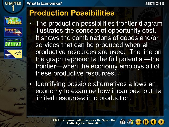 Production Possibilities • The production possibilities frontier diagram illustrates the concept of opportunity cost.
