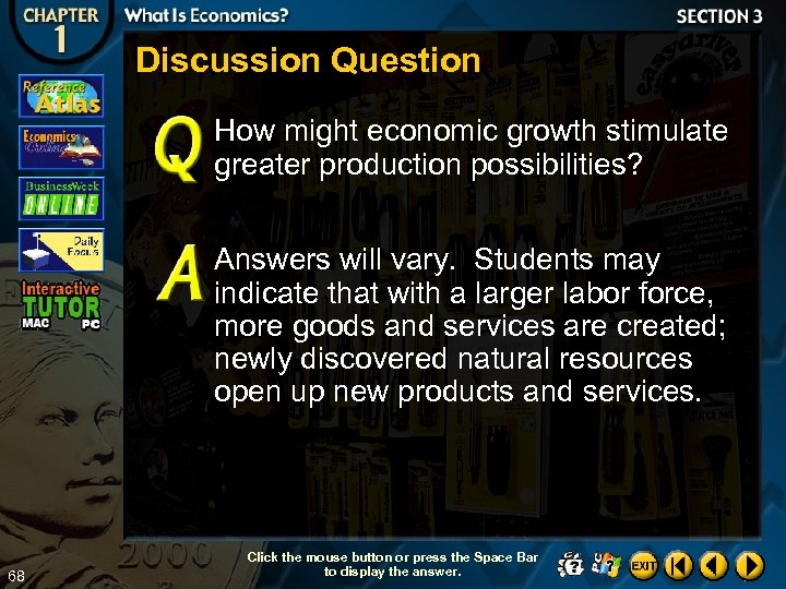 Discussion Question How might economic growth stimulate greater production possibilities? Answers will vary. Students