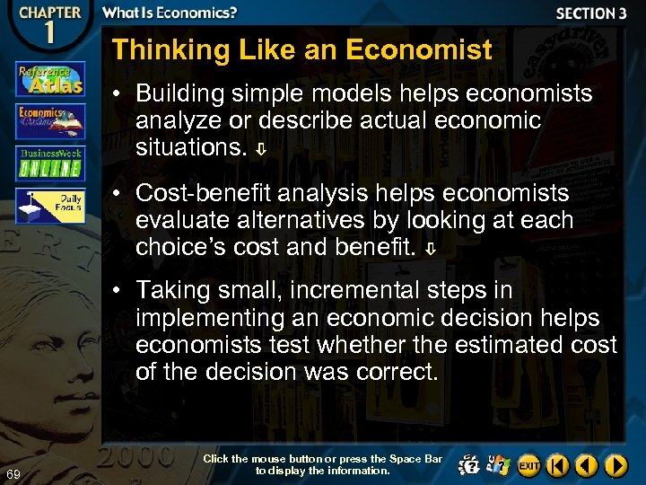 Thinking Like an Economist • Building simple models helps economists analyze or describe actual