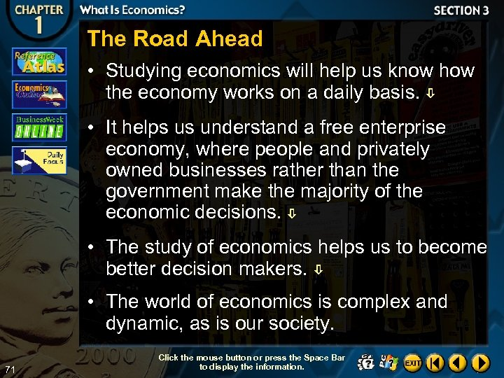 The Road Ahead • Studying economics will help us know how the economy works