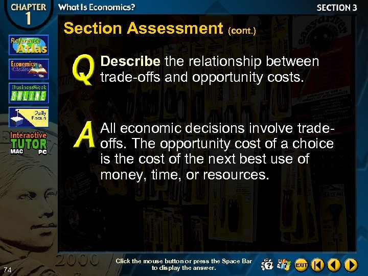 Section Assessment (cont. ) Describe the relationship between trade-offs and opportunity costs. All economic